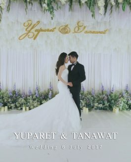 Yuparet & Tanawat –  Wedding Highlight 6 July 2017