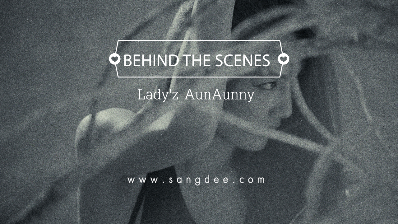 Behind The Scenes - Lady'z AunAunny.00_01_26_29.Still001